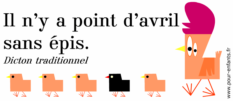 Dicton avril proverbe à imprimer. Il n'y a point d'avril sans épis. Dicton traditionnel.
