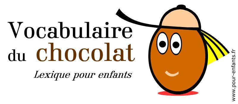 Le chocolat. Vocabulaire de PAQUES. Lexique des mots importants. Vocabulaire et orthographe des expressions sur le chocolat. Pour enfants.